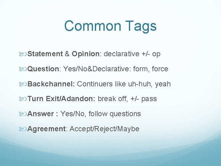 Common Tags Statement & Opinion: declarative +/- op Question: Yes/No&Declarative: form, force Backchannel: Continuers