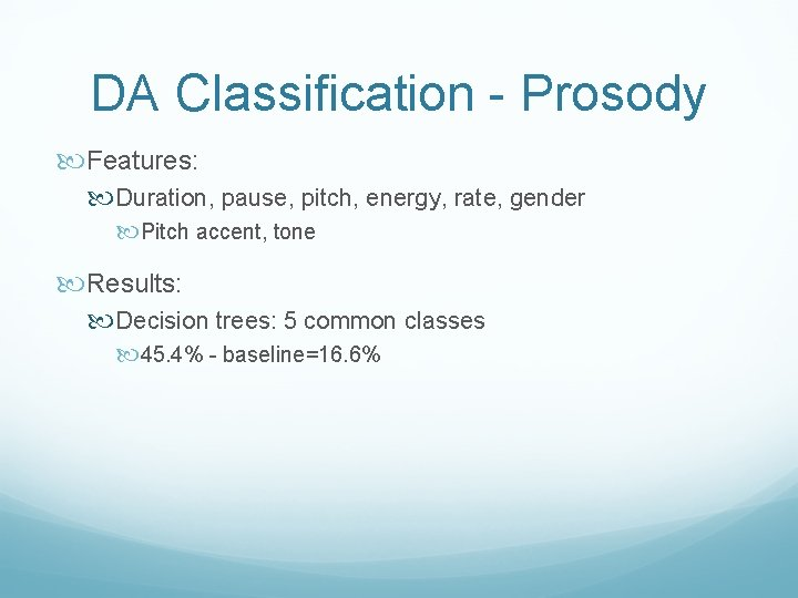 DA Classification - Prosody Features: Duration, pause, pitch, energy, rate, gender Pitch accent, tone