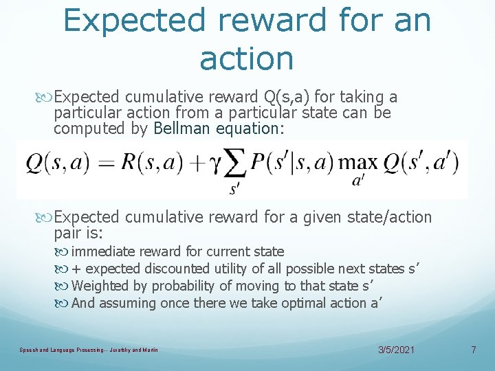 Expected reward for an action Expected cumulative reward Q(s, a) for taking a particular