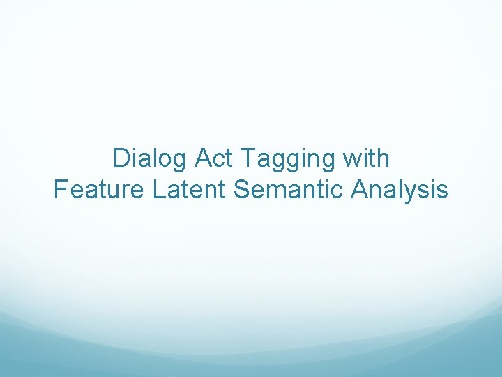 Dialog Act Tagging with Feature Latent Semantic Analysis