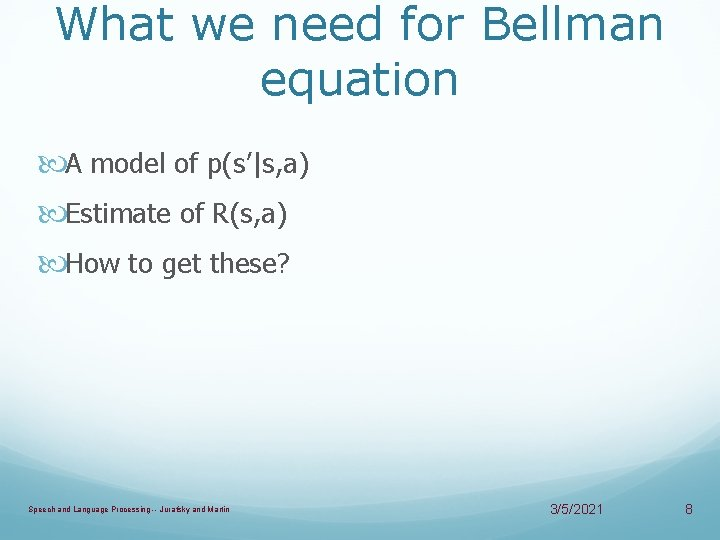 What we need for Bellman equation A model of p(s'|s, a) Estimate of R(s,
