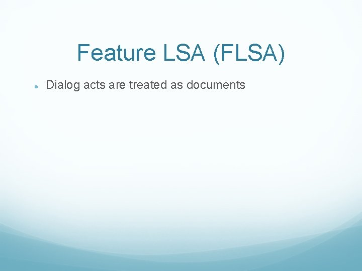 Feature LSA (FLSA) Dialog acts are treated as documents
