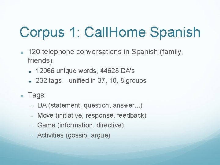 Corpus 1: Call. Home Spanish 120 telephone conversations in Spanish (family, friends) 12066 unique