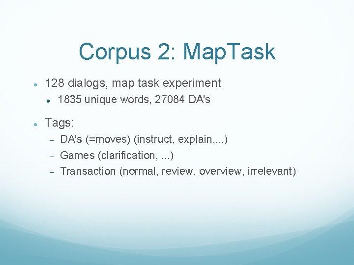 Corpus 2: Map. Task 128 dialogs, map task experiment 1835 unique words, 27084 DA's
