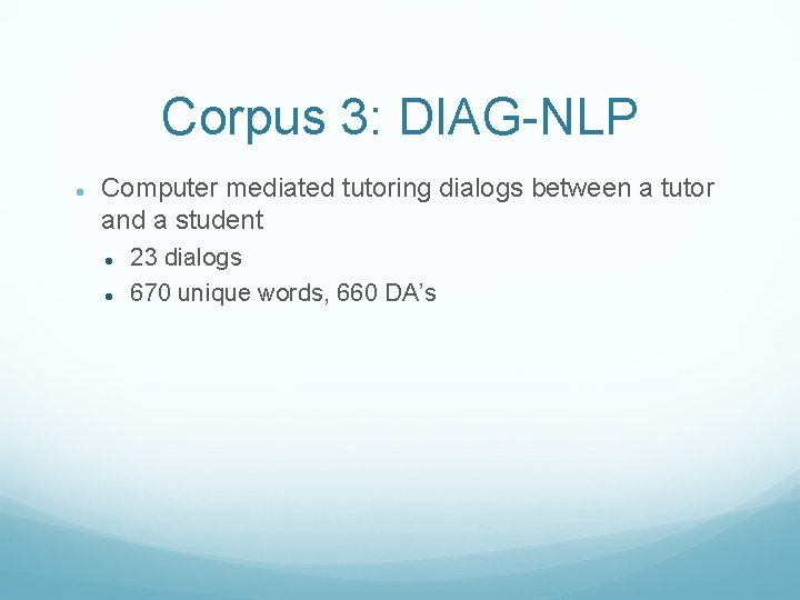 Corpus 3: DIAG-NLP Computer mediated tutoring dialogs between a tutor and a student 23