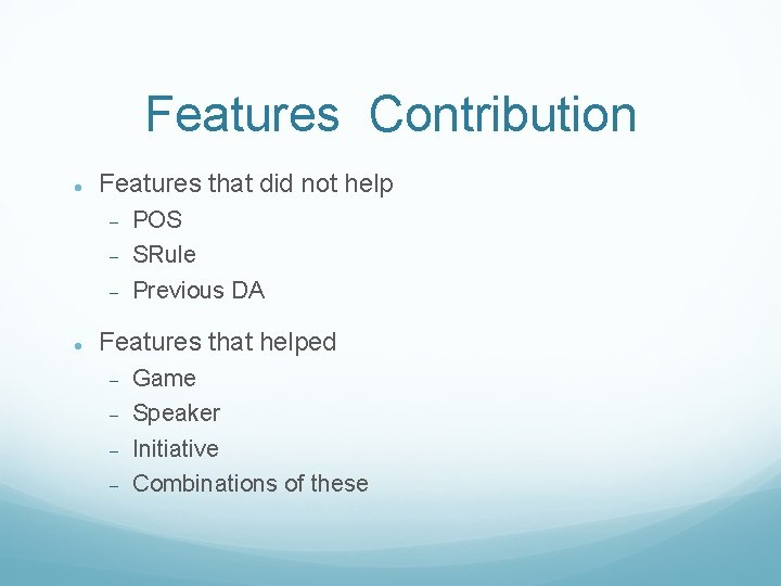 Features Contribution Features that did not help POS SRule Previous DA Features that helped