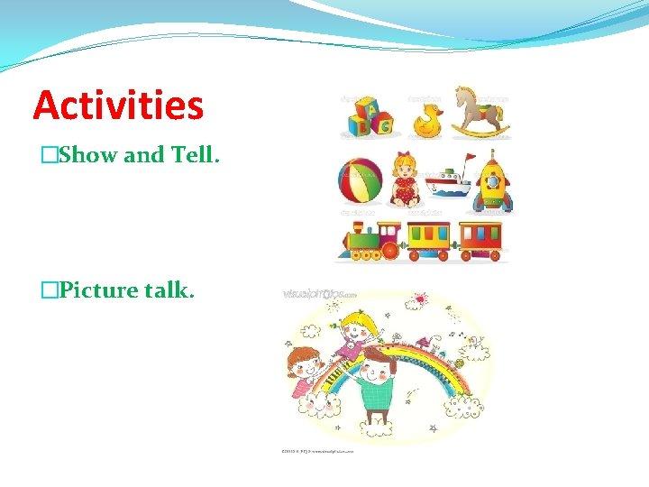 Activities �Show and Tell. �Picture talk.