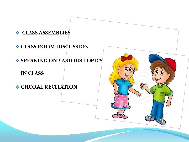 v CLASS ASSEMBLIES v CLASS ROOM DISCUSSION v SPEAKING ON VARIOUS TOPICS IN CLASS