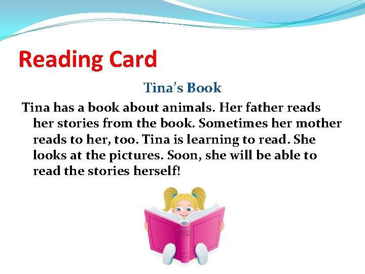 Reading Card Tina's Book Tina has a book about animals. Her father reads her