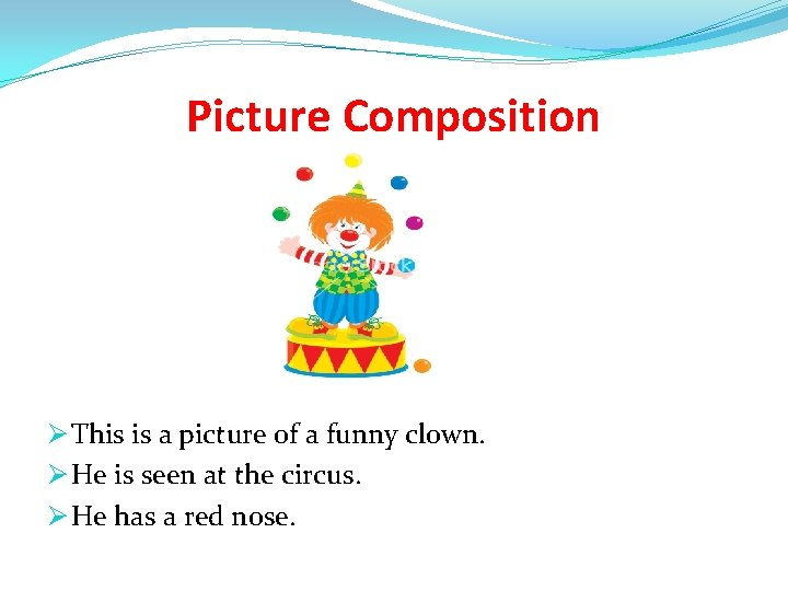 Picture Composition Ø This is a picture of a funny clown. Ø He is