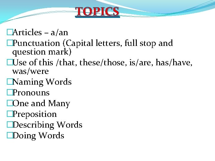 TOPICS �Articles – a/an �Punctuation (Capital letters, full stop and question mark) �Use of