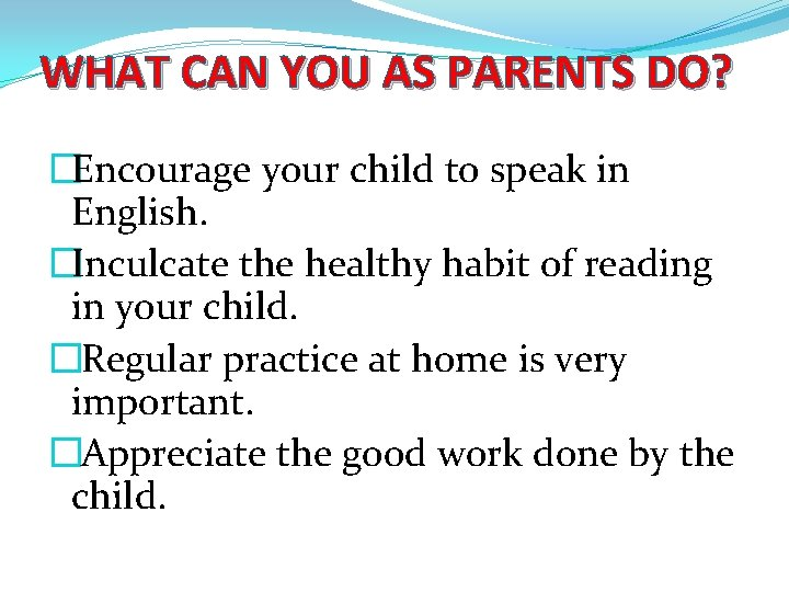 WHAT CAN YOU AS PARENTS DO? �Encourage your child to speak in English. �Inculcate