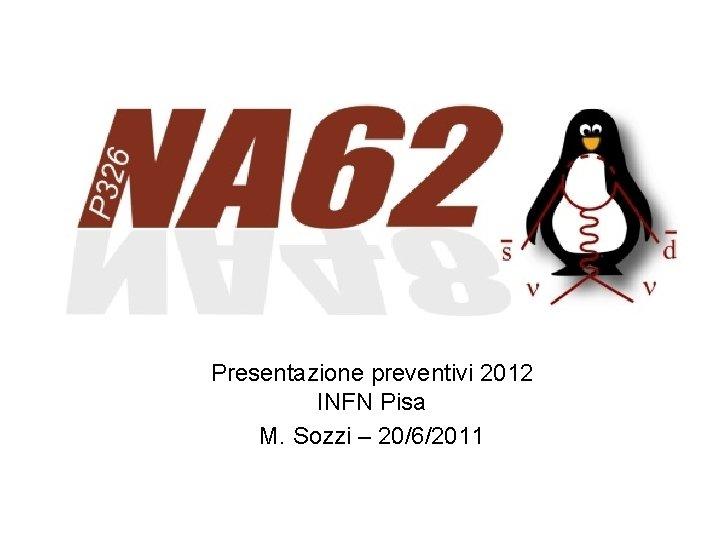Presentazione preventivi 2012 INFN Pisa M. Sozzi – 20/6/2011