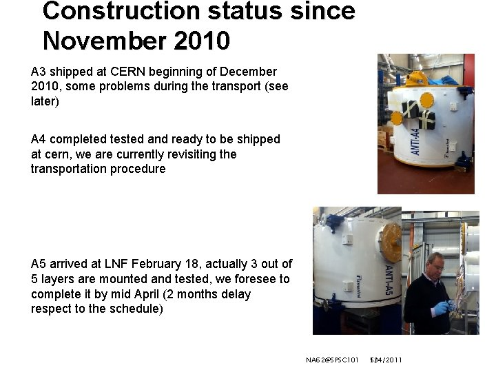 Construction status since November 2010 A 3 shipped at CERN beginning of December 2010,