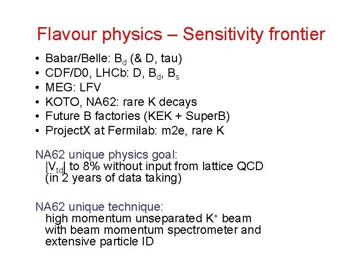 Flavour physics – Sensitivity frontier • • • Babar/Belle: Bd (& D, tau) CDF/D