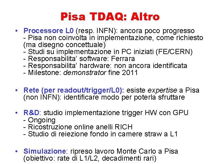 Pisa TDAQ: Altro • Processore L 0 (resp. INFN): ancora poco progresso - Pisa