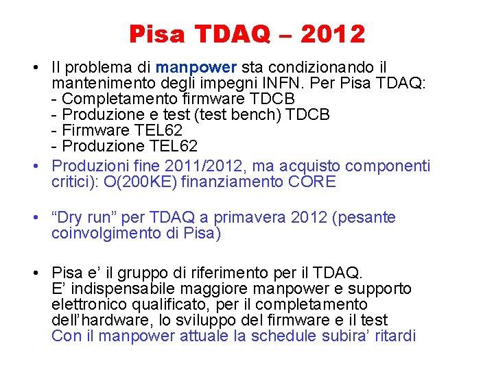 Pisa TDAQ – 2012 • Il problema di manpower sta condizionando il mantenimento degli