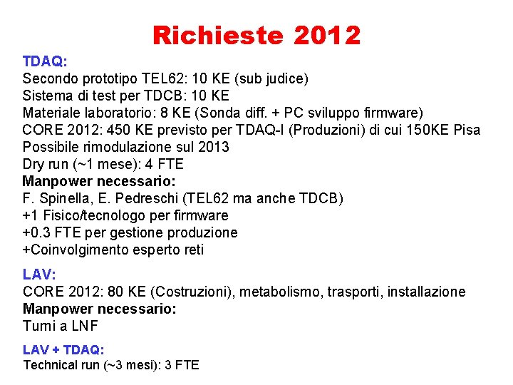Richieste 2012 TDAQ: Secondo prototipo TEL 62: 10 KE (sub judice) Sistema di test