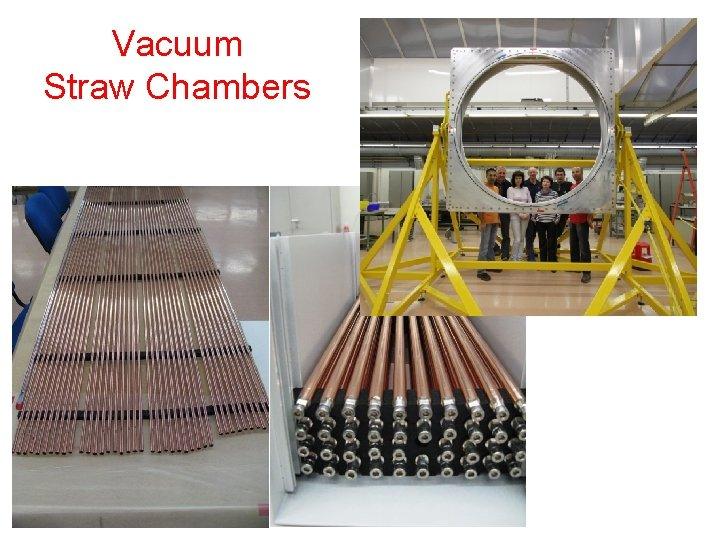 Vacuum Straw Chambers