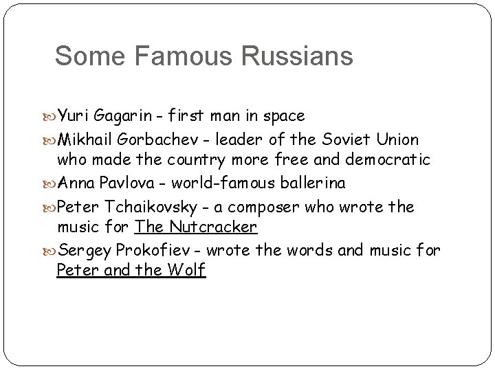Some Famous Russians Yuri Gagarin - first man in space Mikhail Gorbachev - leader