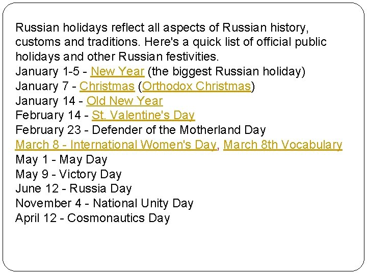 Russian holidays reflect all aspects of Russian history, customs and traditions. Here's a quick