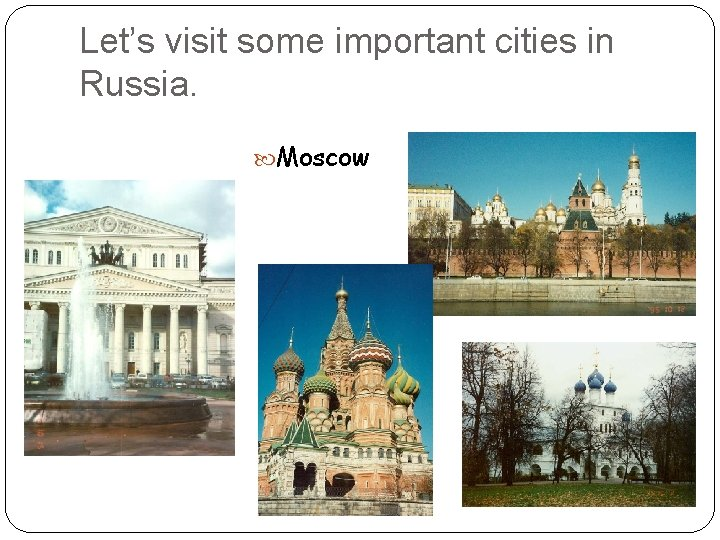 Let's visit some important cities in Russia. Moscow