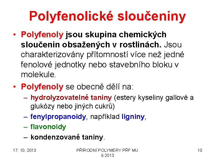Polyfenolické sloučeniny • Polyfenoly jsou skupina chemických sloučenin obsažených v rostlinách. Jsou charakterizovány přítomností