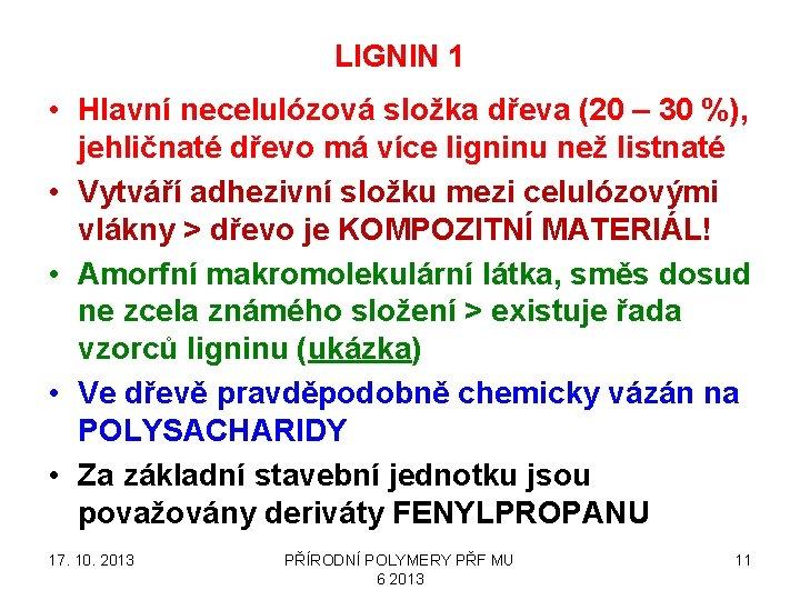 LIGNIN 1 • Hlavní necelulózová složka dřeva (20 – 30 %), jehličnaté dřevo má