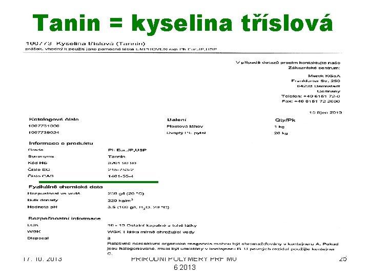 Tanin = kyselina tříslová 17. 10. 2013 PŘÍRODNÍ POLYMERY PŘF MU 6 2013 25