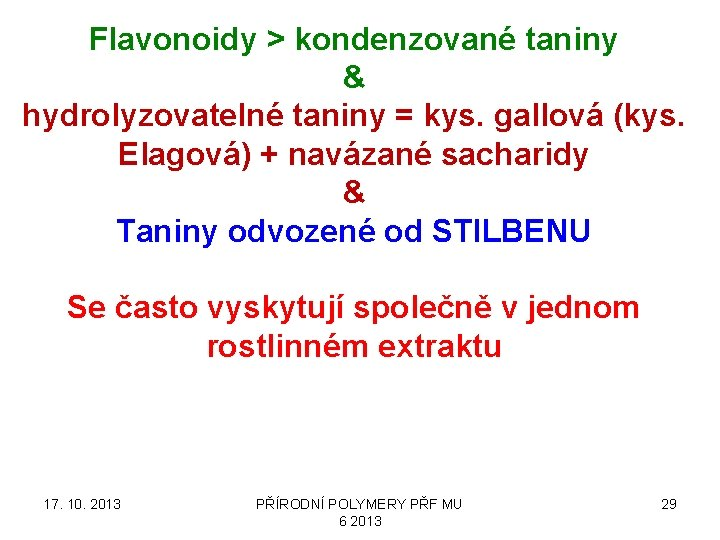 Flavonoidy > kondenzované taniny & hydrolyzovatelné taniny = kys. gallová (kys. Elagová) + navázané