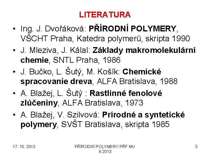 LITERATURA • Ing. J. Dvořáková: PŘÍRODNÍ POLYMERY, VŠCHT Praha, Katedra polymerů, skripta 1990 •