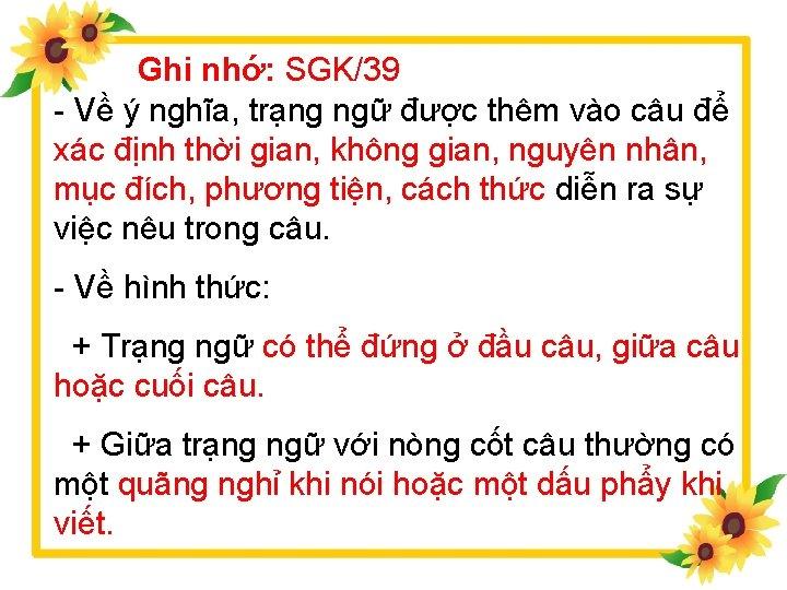 Ghi nhớ: SGK/39 - Về ý nghĩa, trạng ngữ được thêm vào câu để