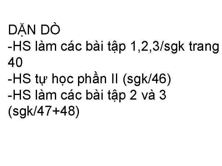 DẶN DÒ -HS làm các bài tập 1, 2, 3/sgk trang 40 -HS tự