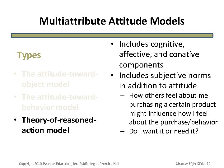 Multiattribute Attitude Models Types • The attitude-towardobject model • The attitude-towardbehavior model • Theory-of-reasonedaction