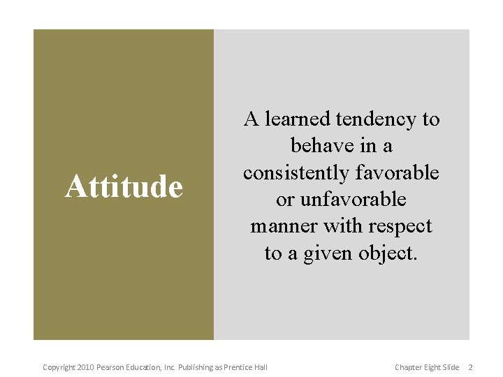 Attitude A learned tendency to behave in a consistently favorable or unfavorable manner with