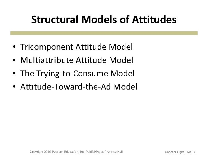 Structural Models of Attitudes • • Tricomponent Attitude Model Multiattribute Attitude Model The Trying-to-Consume