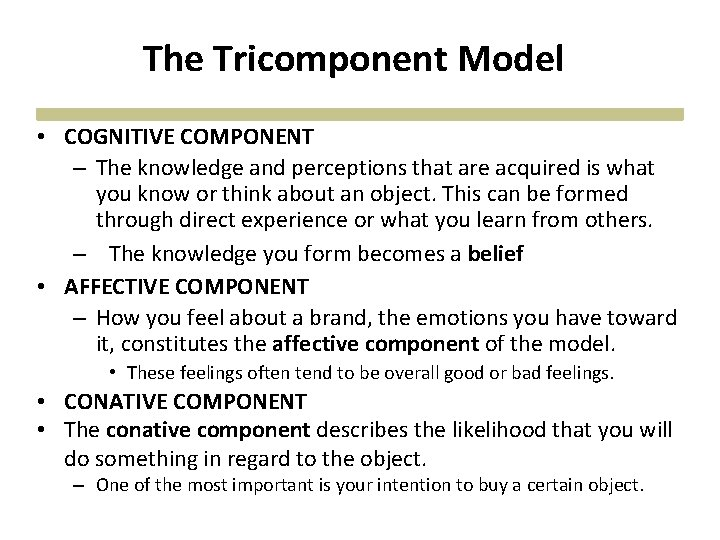 The Tricomponent Model • COGNITIVE COMPONENT – The knowledge and perceptions that are acquired