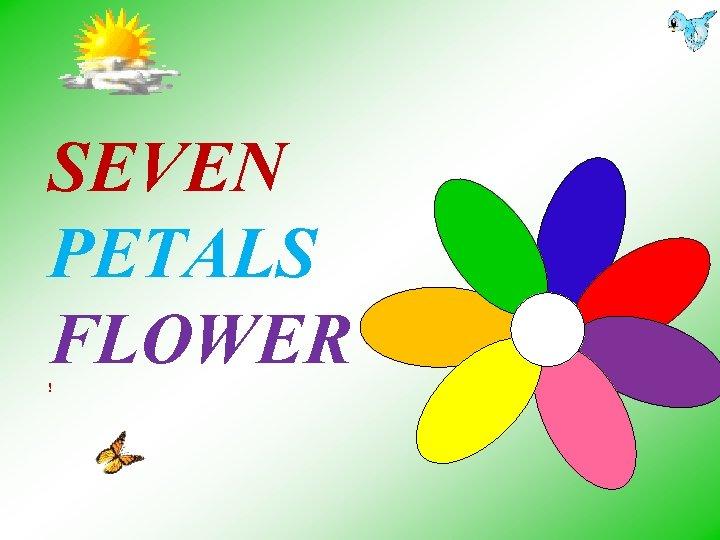 SEVEN PETALS FLOWER !