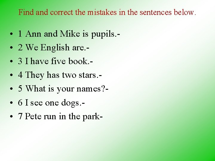 Find and correct the mistakes in the sentences below. • • 1 Ann and