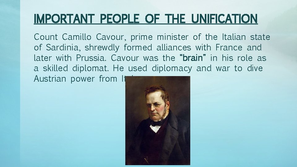 IMPORTANT PEOPLE OF THE UNIFICATION Count Camillo Cavour, prime minister of the Italian state