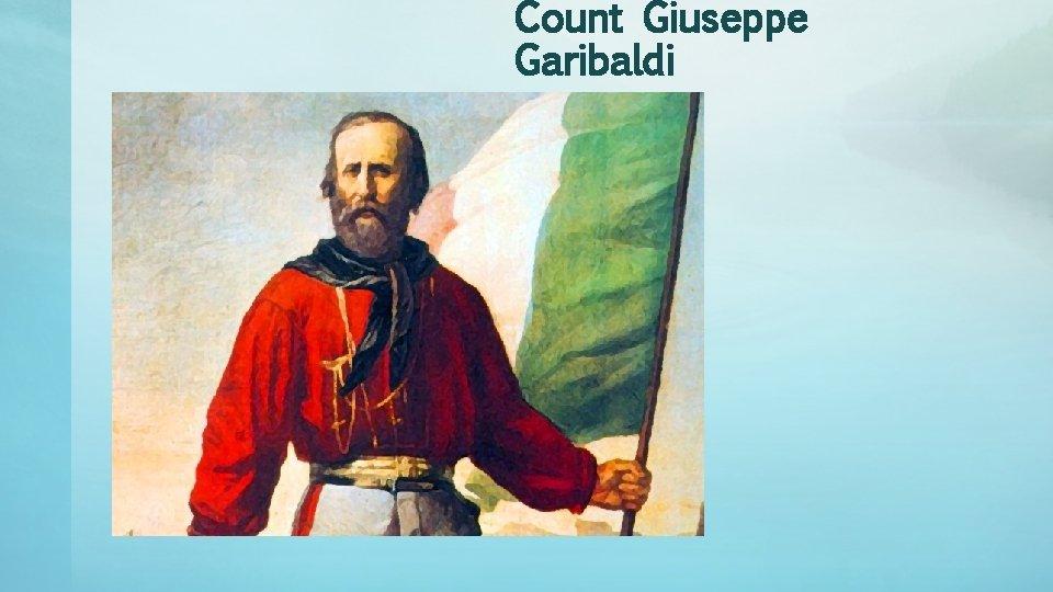 Count Giuseppe Garibaldi