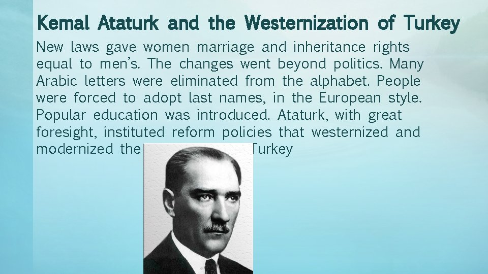 Kemal Ataturk and the Westernization of Turkey New laws gave women marriage and inheritance