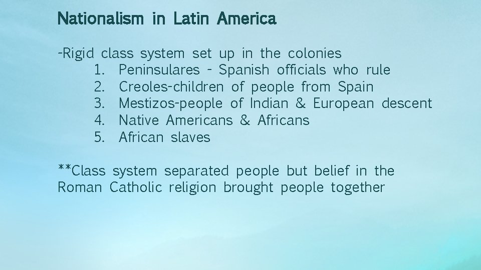 Nationalism in Latin America -Rigid class system set up in the colonies 1. Peninsulares
