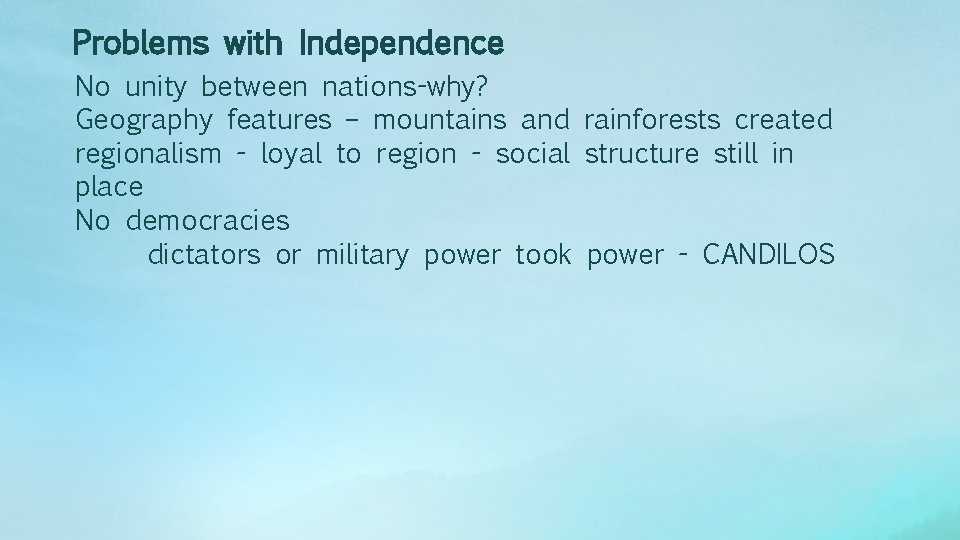 Problems with Independence No unity between nations-why? Geography features – mountains and rainforests created