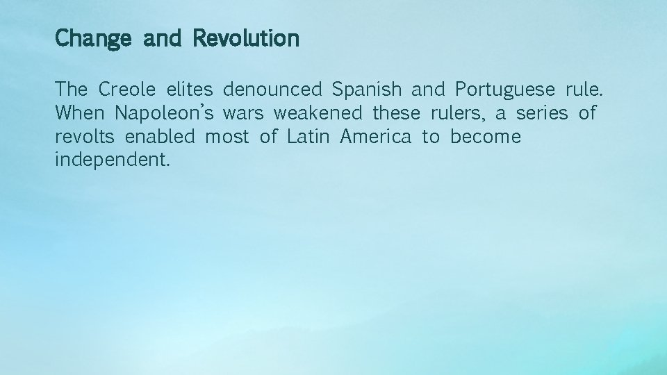 Change and Revolution The Creole elites denounced Spanish and Portuguese rule. When Napoleon's wars