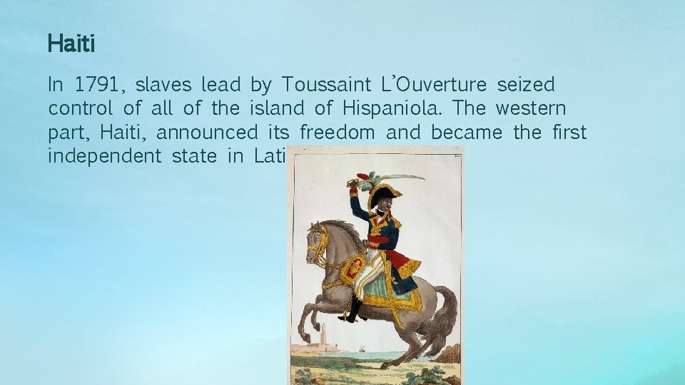 Haiti In 1791, slaves lead by Toussaint L'Ouverture seized control of all of the