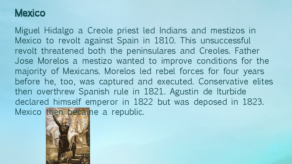 Mexico Miguel Hidalgo a Creole priest led Indians and mestizos in Mexico to revolt