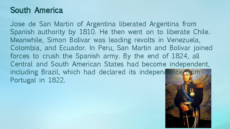South America Jose de San Martin of Argentina liberated Argentina from Spanish authority by