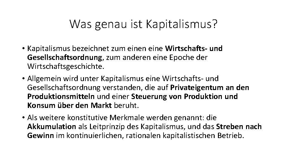 Was genau ist Kapitalismus? • Kapitalismus bezeichnet zum einen eine Wirtschafts- und Gesellschaftsordnung, zum