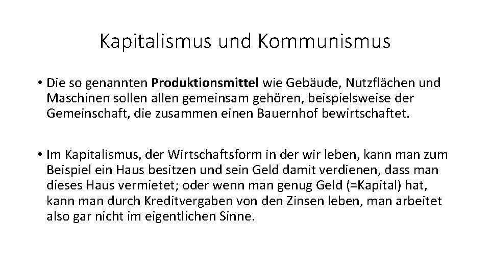 Kapitalismus und Kommunismus • Die so genannten Produktionsmittel wie Gebäude, Nutzflächen und Maschinen sollen